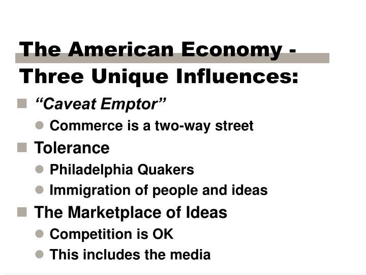 The American Economy - Three Unique Influences: