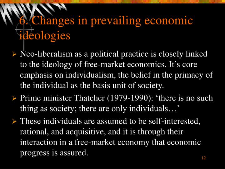 6. Changes in prevailing economic ideologies