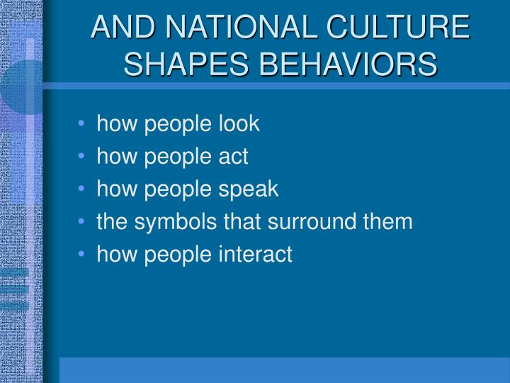 AND NATIONAL CULTURE SHAPES BEHAVIORS