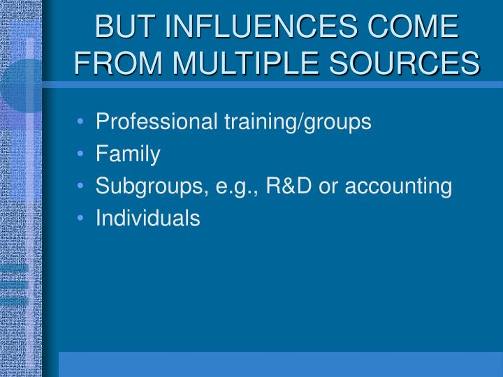 BUT INFLUENCES COME FROM MULTIPLE SOURCES