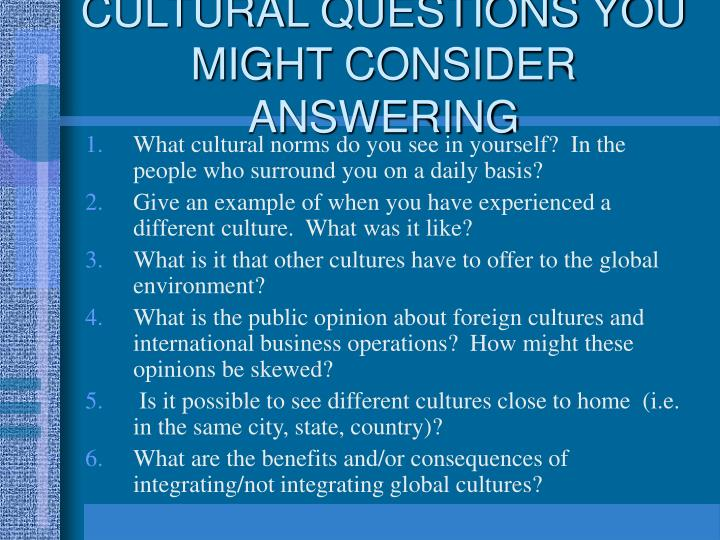 CULTURAL QUESTIONS YOU MIGHT CONSIDER ANSWERING