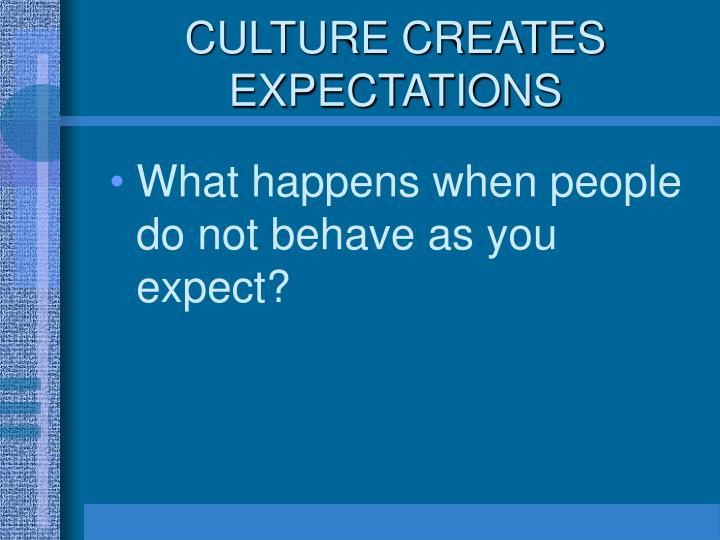 CULTURE CREATES EXPECTATIONS