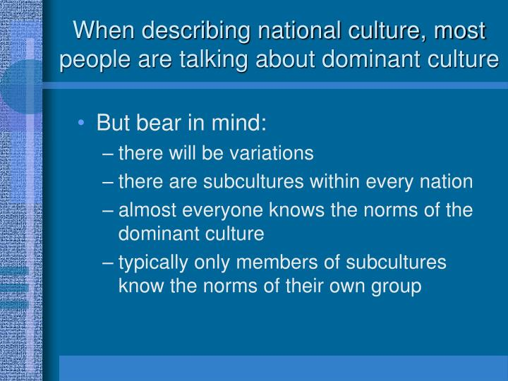 When describing national culture, most people are talking about dominant culture