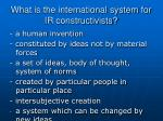what is the international system for ir constructivists