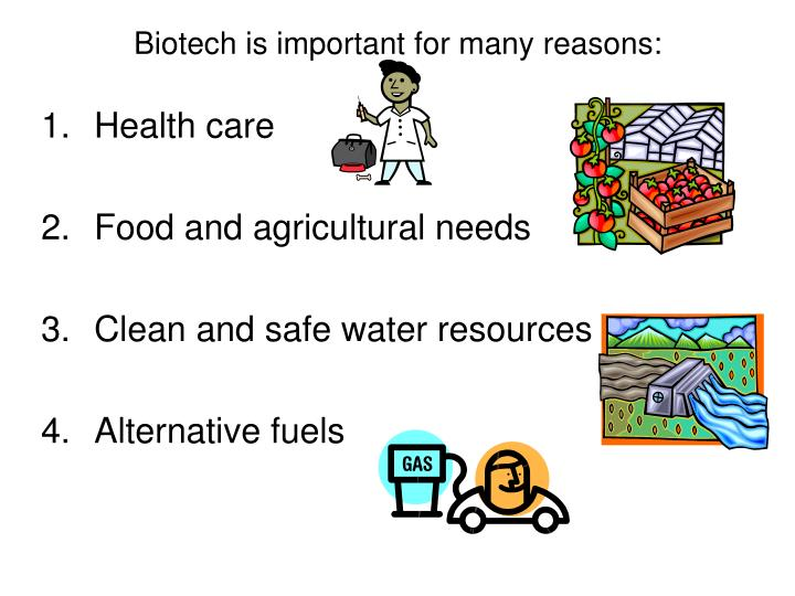 Biotech is important for many reasons: