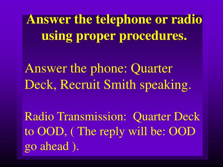 Answer the telephone or radio  using proper procedures.