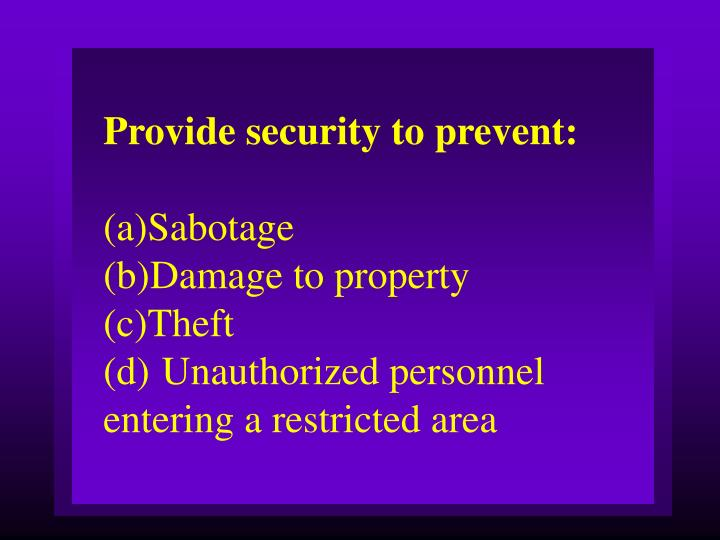Provide security to prevent: