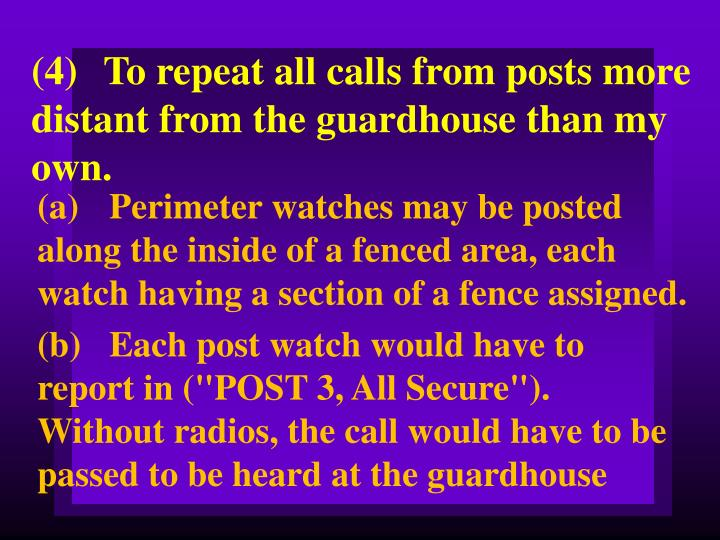 (4)To repeat all calls from posts more distant from the guardhouse than my own.