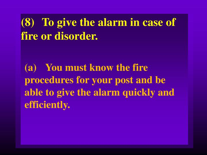 (8)To give the alarm in case of fire or disorder.