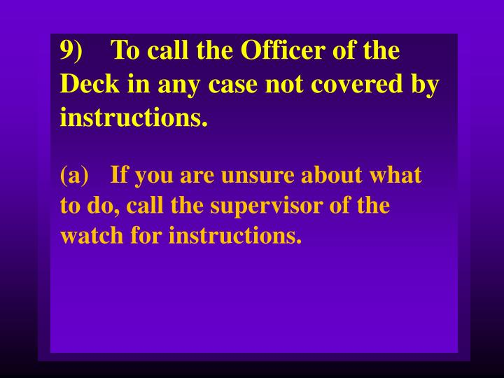 9)To call the Officer of the Deck in any case not covered by instructions.