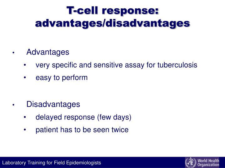 T-cell response:  advantages/disadvantages