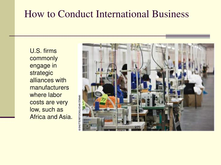 U.S. firms commonly engage in strategic alliances with manufacturers where labor costs are very low, such as Africa and Asia.