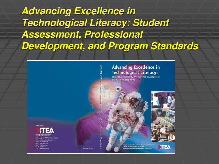 Advancing Excellence in Technological Literacy: Student Assessment, Professional Development, and Program Standards