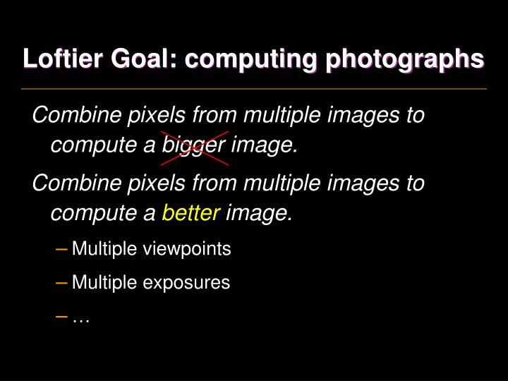 Loftier Goal: computing photographs
