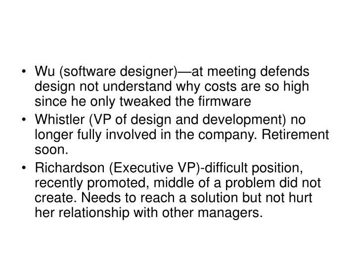 Wu (software designer)—at meeting defends design not understand why costs are so high since he only tweaked the firmware