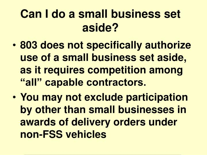 "803 does not specifically authorize use of a small business set aside, as it requires competition among ""all"" capable contractors."