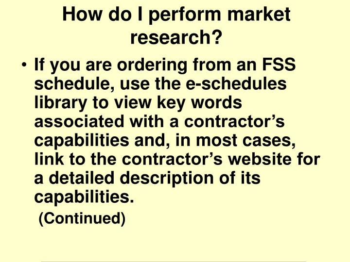 If you are ordering from an FSS schedule, use the e-schedules library to view key words associated with a contractor's capabilities and, in most cases, link to the contractor's website for a detailed description of its capabilities.