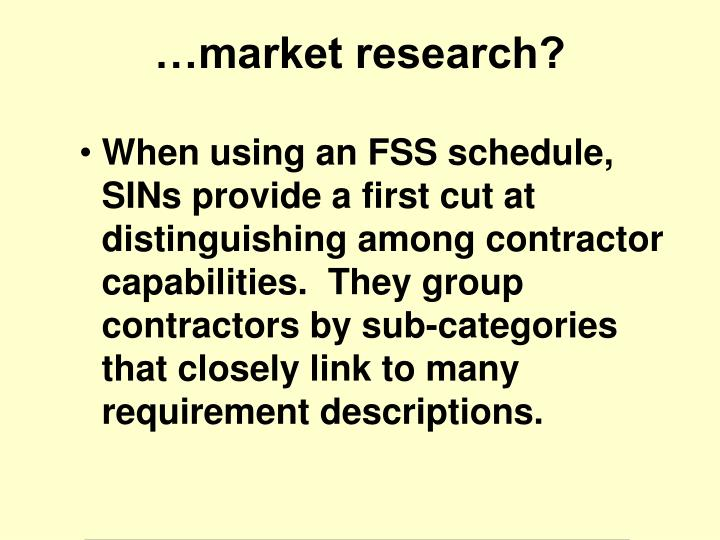 When using an FSS schedule, SINs provide a first cut at distinguishing among contractor capabilities.  They group contractors by sub-categories that closely link to many requirement descriptions.