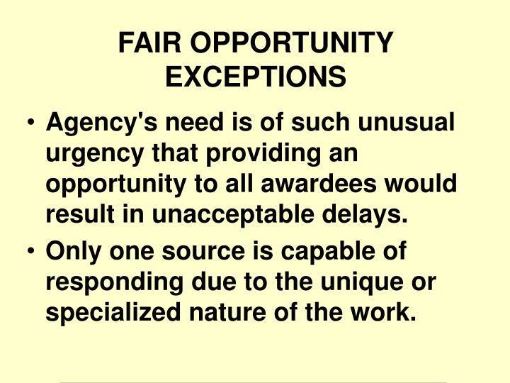 Agency's need is of such unusual urgency that providing an opportunity to all awardees would result in unacceptable delays.