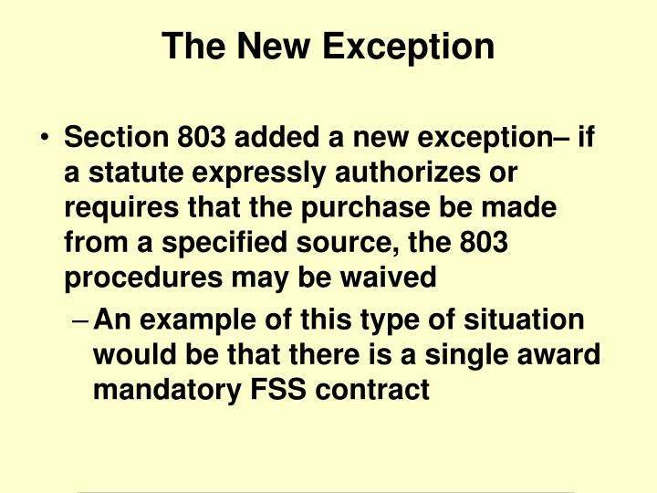 Section 803 added a new exception– if a statute expressly authorizes or requires that the purchase be made from a specified source, the 803 procedures may be waived
