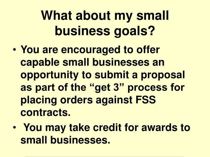 "You are encouraged to offer capable small businesses an opportunity to submit a proposal as part of the ""get 3"" process for placing orders against FSS contracts."