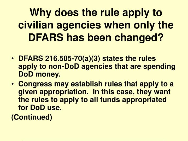 DFARS 216.505-70(a)(3) states the rules apply to non-DoD agencies that are spending DoD money.