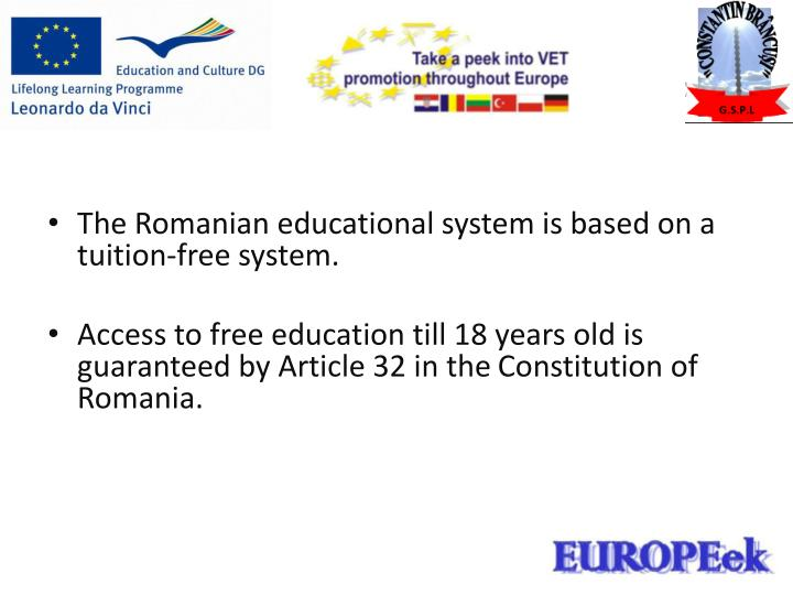 The Romanian educational system is based on a tuition-free system.