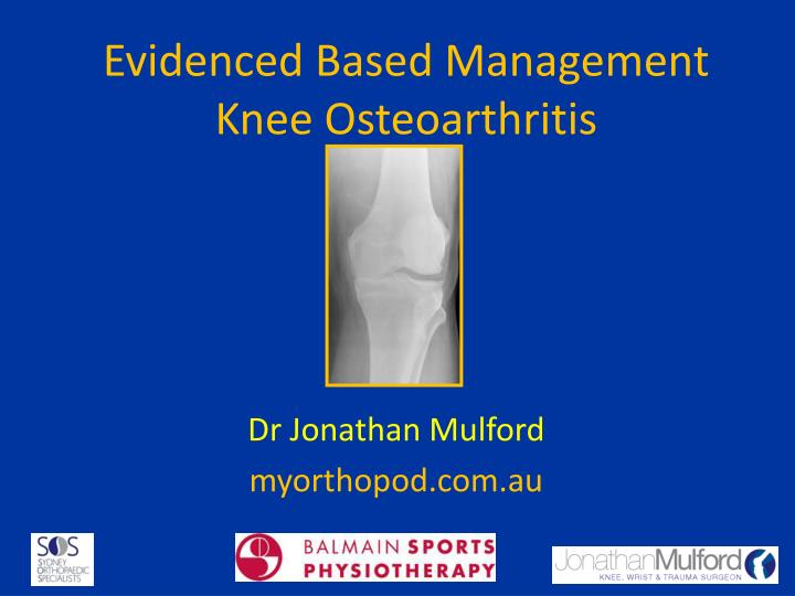 Evidenced based management knee osteoarthritis
