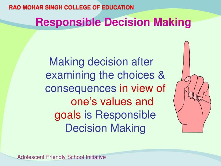 Making decision after examining the choices & consequences