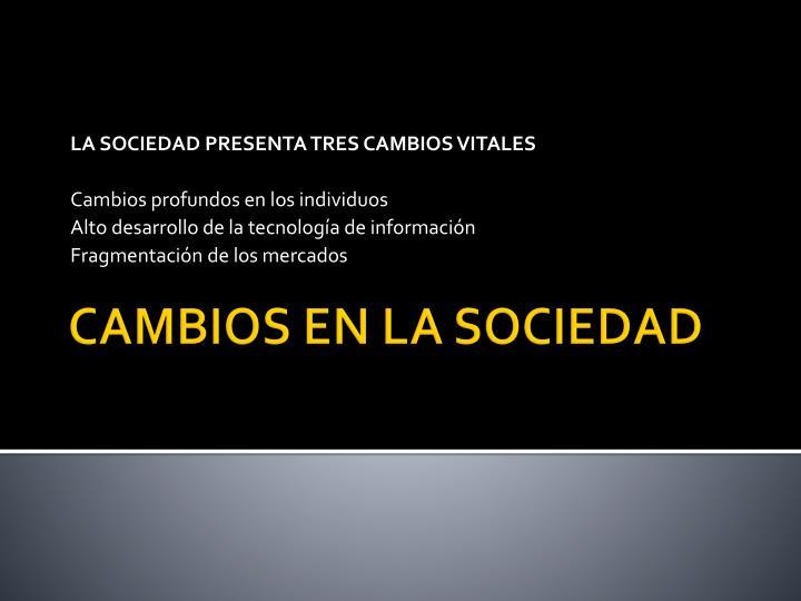 LA SOCIEDAD PRESENTA TRES CAMBIOS VITALES