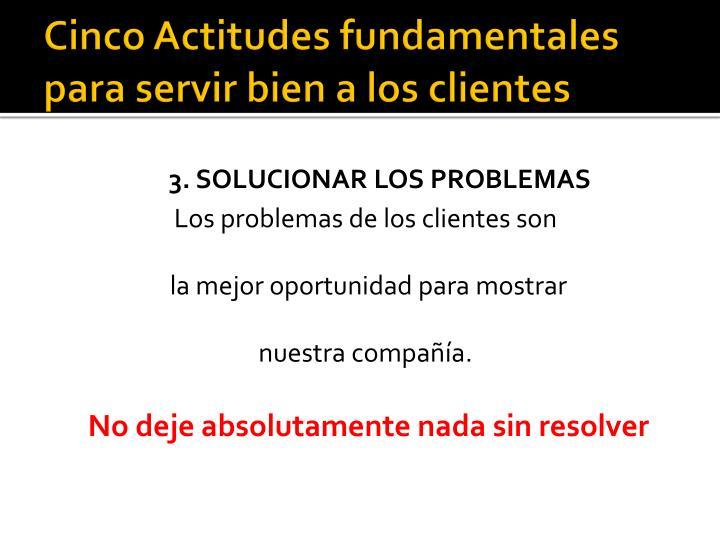 Cinco Actitudes fundamentales para servir bien a los clientes