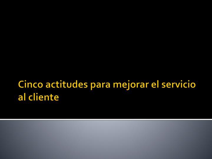 Cinco actitudes para mejorar el servicio al cliente