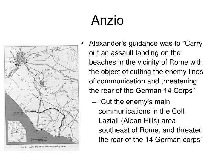 """Alexander's guidance was to """"Carry out an assault landing on the beaches in the vicinity of Rome with the object of cutting the enemy lines of communication and threatening the rear of the German 14 Corps"""""""