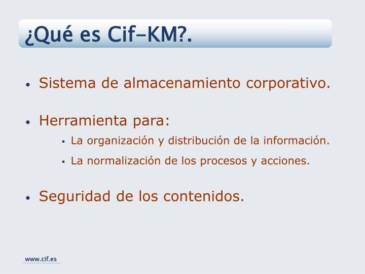 ¿Qué es Cif-KM?.