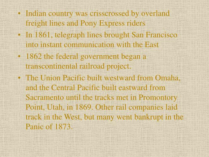 Indian country was crisscrossed by overland freight lines and Pony Express riders