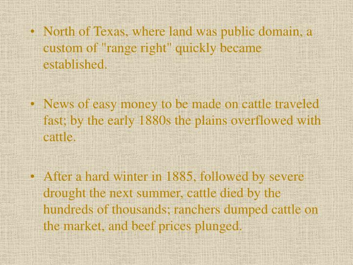 "North of Texas, where land was public domain, a custom of ""range right"" quickly became established."
