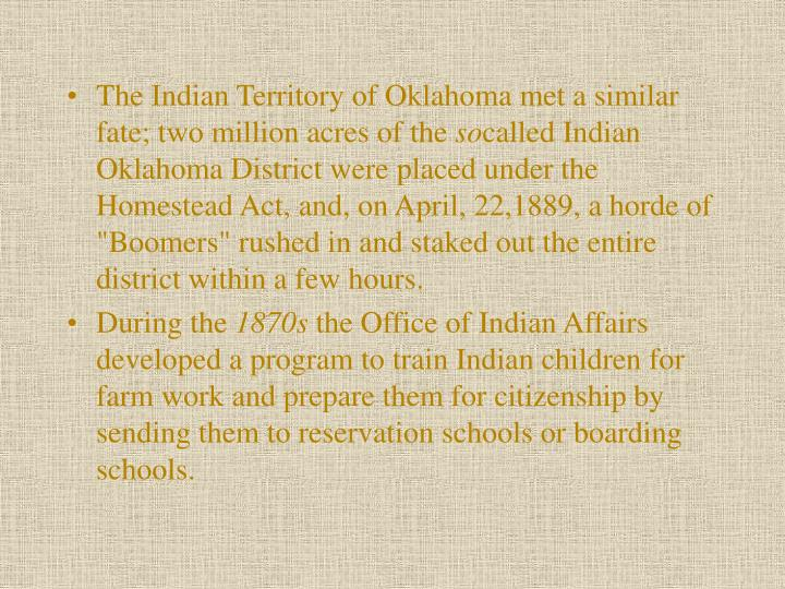 The Indian Territory of Oklahoma met a similar fate; two million acres of the