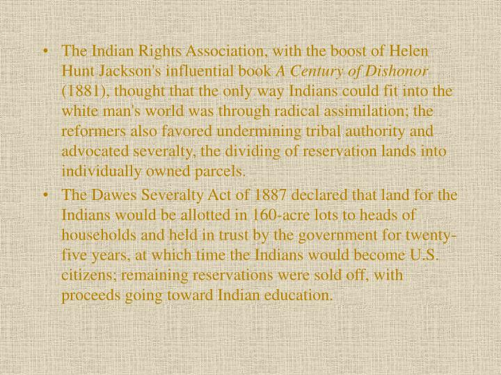The Indian Rights Association, with the boost of Helen Hunt Jackson's influential book