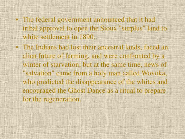 "The federal government announced that it had tribal approval to open the Sioux ""surplus"" land to white settlement in 1890."