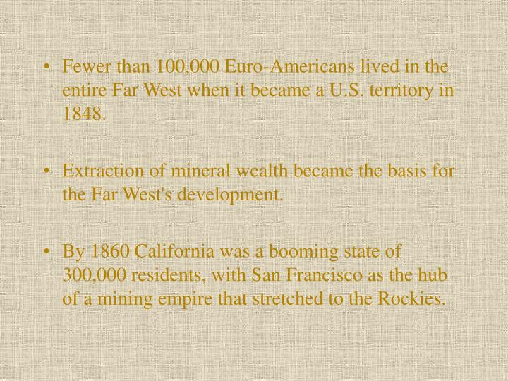 Fewer than 100,000 Euro-Americans lived in the entire Far West when it became a U.S. territory in 1848.