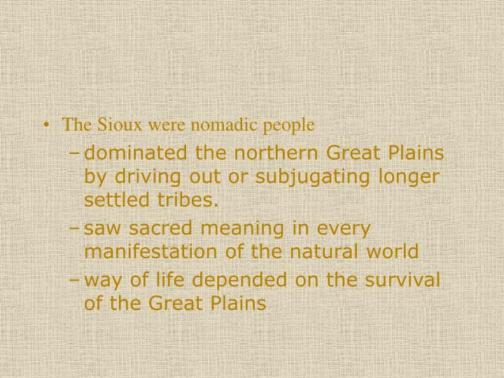 The Sioux were nomadic people