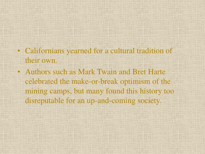 Californians yearned for a cultural tradition of their own.