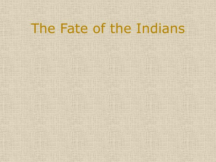 The Fate of the Indians