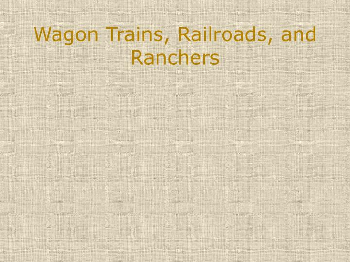 Wagon Trains, Railroads, and Ranchers
