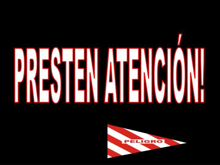PRESTEN ATENCIÓN!