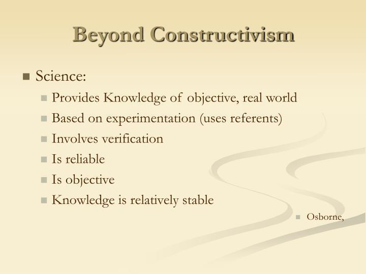 Beyond Constructivism