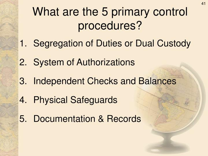 What are the 5 primary control procedures?