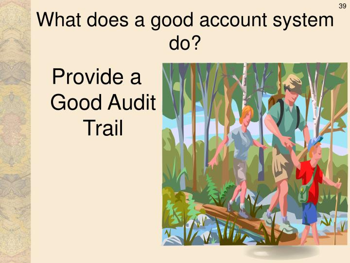 What does a good account system do?
