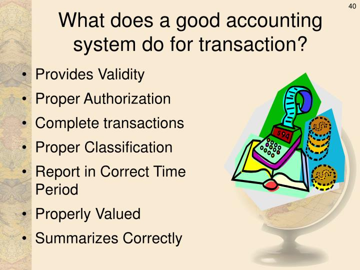 What does a good accounting system do for transaction?