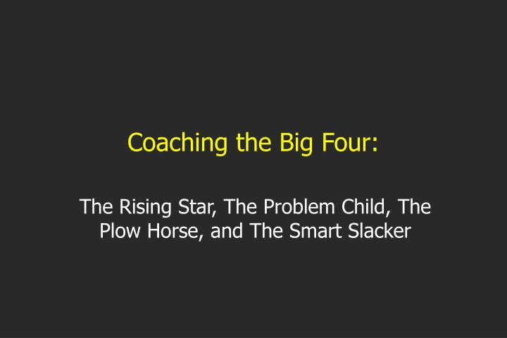 Coaching the Big Four: